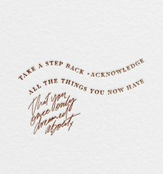 """""""Take a step back. Acknowledge all the things you now have that you once only dreamed about. Pretty Words, Beautiful Words, Cool Words, Words Quotes, Wise Words, Me Quotes, Sayings, Sunday Quotes, Crush Quotes"""