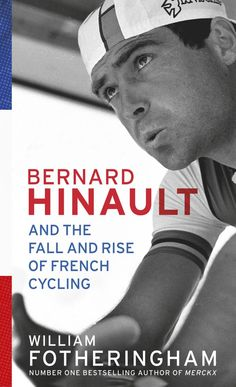 Bernard Hinault and the Fall and Rise of French Cycling - William Fotheringham Cycling Books, Cycling News, Book Extracts, Day Book, Grand Tour, School S, Number One, Reading Online, Bestselling Author