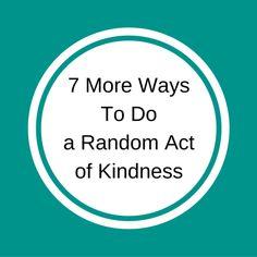 7 More Ways To Do a Random Act of Kindness