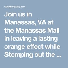 Join us in Manassas, VA at the Manassas Mall in leaving a lasting orange effect while Stomping out the Flames of CRPS.  On May 20, 2017, between 1 p.m. and 3 p.m., we will be walking to spread awareness and to raise money to help find a cure.  Please come dressed in your finest orange, the more the better!  We will also have face painting for the little ones, music and a raffle at the end.  There are several different prizes to win! So stick around for all the fun!  #CRPS #RSD