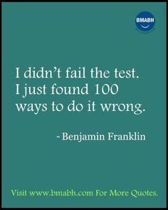 Witty Funny Quotes By Famous People With Images from www.bmabh.com- I didn't fail the test. I just found 100 ways to do it wrong. Follow us on pinterest at https://www.pinterest.com/bmabh/ for more awesome quotes.