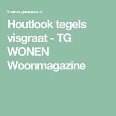 Houtlook tegels visgraat - TG WONEN Woonmagazine