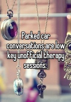 """Parked car conversations are low key unofficial therapy sessions. """