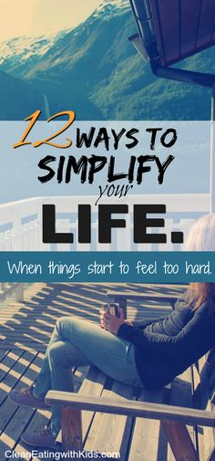 12 ways to simplify your life when things start to feel too hard. A 30 second story that reminds me that sometimes it's OK to ask for help.