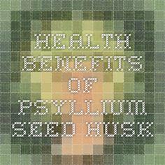 Health Benefits of Psyllium Seed Husk Psyllium Seed Husks, Natural Medicine, Hush Hush, Health Benefits, Seeds, Powder, Nature, Face Powder, Grains