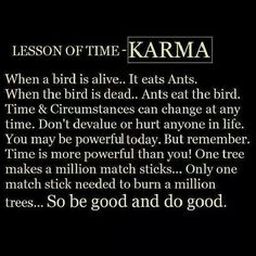 Karma so very true pass this on it is one of the true lessons in life.that is what makes think about animal cruelty you may be powerful today against animals, but not tomorrow it is what we call give it up to GOD and KARMA Great Quotes, Quotes To Live By, Me Quotes, Motivational Quotes, Inspirational Quotes, Karma Quotes, Denial Quotes, Karma Sayings, Evil People Quotes