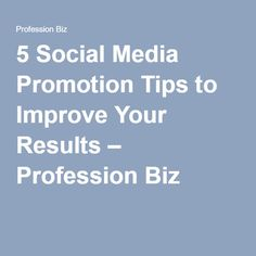 5 Social Media Promotion Tips to Improve Your Results – Profession Biz