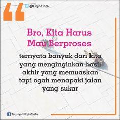 :. Bro Kita Harus Mau Berproses  Barang siapa menduga bahwa tanpa kerja keras…