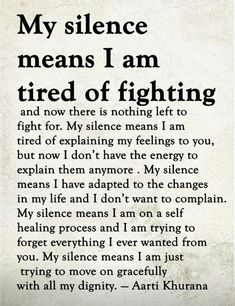 Trying to move on. My silence comes from a place of love. Once wounds are turned to scars my silence can be broken. Positive Quotes, Motivational Quotes, Inspirational Quotes, Wisdom Quotes, Quotes To Live By, Fight For Life Quotes, Life Is Too Short Quotes Family, Keep Quiet Quotes, In Laws Quotes