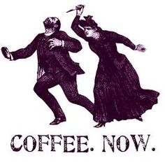 coffee now....right now