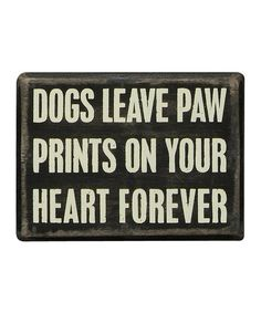 Black 'Dogs Leave Paw Prints' Box Sign