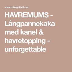 HAVREMUMS - Långpannekaka med kanel & havretopping - unforgettable