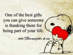 One of the best gifts you can give someone is thanking them for being part of your life. Snoopy hugging a heart.