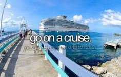 On my bucket list i would love to go on a cruise