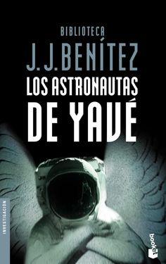 Los astronautas de Yavé - J.J. Benítez. Un torrente de nueva información que puede aclarar muchos de los misterios inexplicados que la Iglesia se ha encargado de ocultar.