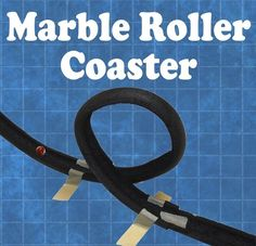 Marble Roller Coaster- 1 inch foam pipe insulation cut in half ( about 4 per student), masking tape, marbles