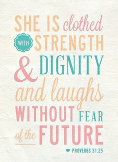 Proverbs Quote - She is clothed with strength and dignity and laughs without fear of the future