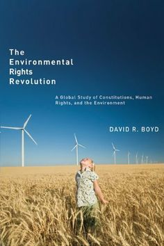 Environmental Rights Revolution, The: A Global Study of Constitutions, Human Rights, and the Environment (Law and Society) by David R. Boyd, http://www.amazon.com/dp/0774821612/ref=cm_sw_r_pi_dp_yBlqrb15FPZ2Q