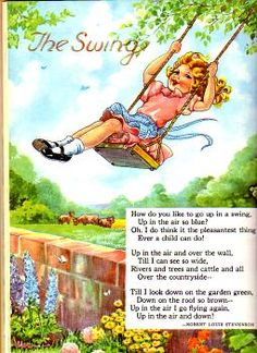 The Swing by Robert Lewis Stevenson.  My favorite poem when I was a little girl.  Still is my favorite
