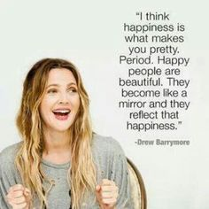 Happiness and beauty via drew barrymore.  quotes.  wisdom.  advice.  life lessons.