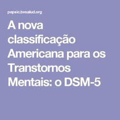 A nova classificação Americana para os Transtornos Mentais: o DSM-5
