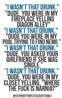 """I wasn't that drunk..."""