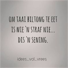 Om taai biltong te eet is nie 'n straf nie. Dis 'n sening. Truth Quotes, Best Quotes, Qoutes, Funny Quotes, Secretary's Day, Biltong, Afrikaanse Quotes, Some People Say, Food Quotes