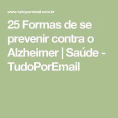 25 Formas de se prevenir contra o Alzheimer   Saúde - TudoPorEmail