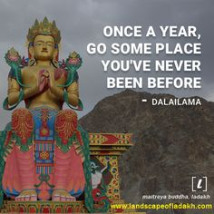 Travel Quote : Once a year, go some place you've never been before. Leh Ladakh, Maitreya Buddha, Deep Quotes, Travel Quotes, Trekking, Road Trip, Traveling, Tours, Explore