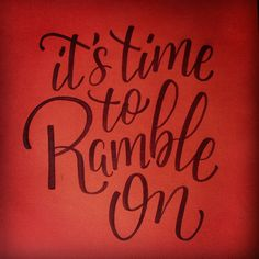 """Calligraphy Poster by Mariane Rodrigues """"It's time to Ramble On"""" (Ramble On - Led Zeppelin quote); Pointed brush pen on Canson Mi-teintes paper. 29,7 x 42 cm."""