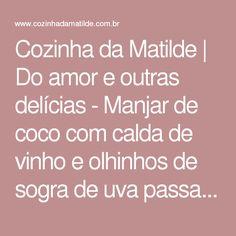 Cozinha da Matilde   Do amor e outras delícias - Manjar de coco com calda de vinho e olhinhos de sogra de uva passa - Cozinha da Matilde