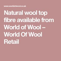 Natural wool top fibre available from World of Wool – World Of Wool Retail
