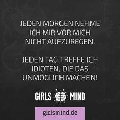 Mehr Sprüche auf: www.girlsmind.de  #aufregen #ärgern #nerven #ruhe #vorsätze #vorsatz #idioten #afd
