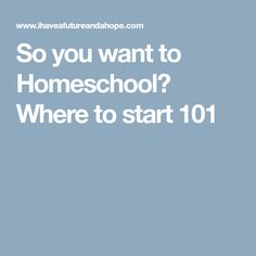 So you want to Homeschool? Where to start 101