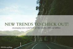 New Trends to Check Out! Encouraging teens to find time for their creative skills and abilities | HSLDA
