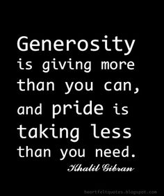 Generosity is giving more than you can...
