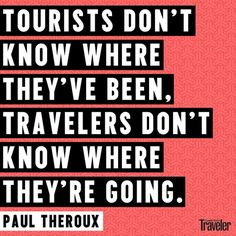 """Tourists don't know where they've been. Travelers don't know where they're going.""~Paul Theroux #travel #goabroad"