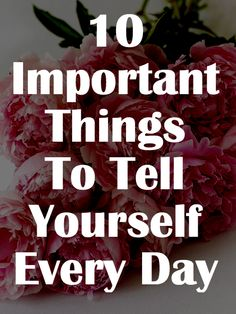 10 Important Things To Tell Yourself Every Day