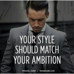 Your style should match your ambition