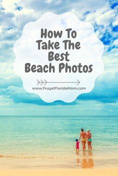 Get pro tips on taking the best beach photos of your family this summer vacation. www.FrugalFloridaMom.com