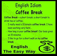 I am going to have some _____ on my coffee break. 1. coffee 2. car  #EnglishIdiom