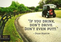 """""""If you drink, don't drive. Don't even putt.""""  – Dean Martin #golf #motivation #quotes"""