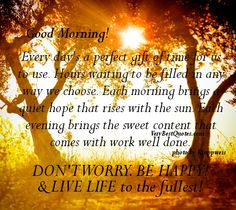 Beautiful morning quotes - live life to the fullest Good Morning Honey, Good Morning Coffee, Love Words, Beautiful Words, Beautiful Life, Beautiful Morning Quotes, Morning Qoutes, Gift Of Time, Thought Of The Day