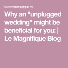 """Why an """"unplugged wedding"""" might be beneficial for you: 