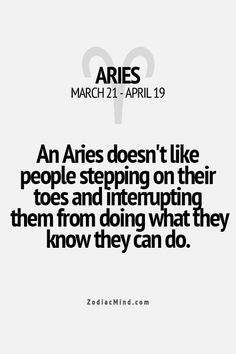 Aries pet peeve. This is very true.