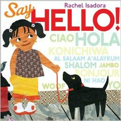 Say Hello!: Rachel Isadora.  A little girl walks around her urban neighborhood and says hello to all of her neighbors in different languages.