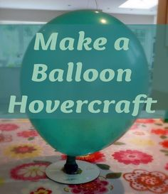 How to Make a Balloon Hovercraft. E was supposed to do this for STEM Fair, but we couldn't find any non-laytex balloons. Did it just for us and fun.