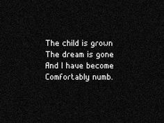 lyrics to 'Comfortably Numb' by Pink Floyd Music Lyrics, Music Quotes, Mood Quotes, Life Quotes, Qoutes, Feeling Numb Quotes, Wisdom Quotes, Grunge Quotes, Indie Quotes