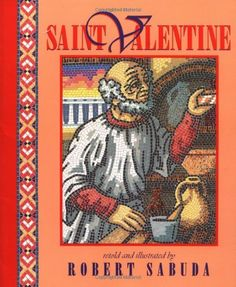 Saint Valentine- a children's book by Robert Sabuda