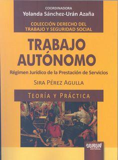 Trabajo autónomo : régimen jurídico de la prestación de servicios / Sira Pérez Agulla.    Juruá, 2015